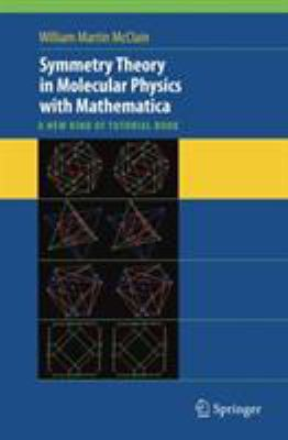 Symmetry Theory in Molecular Physics with Mathematica: A New Kind of Tutorial Book [With CDROM] 9780387734699