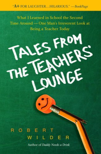 Tales from the Teachers' Lounge: What I Learned in School the Second Time Around-One Man's Irreverent Look at Being a Teacher Today 9780385339285
