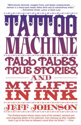 Tattoo Machine: Tall Tales, True Stories, and My Life in Ink 9780385530729