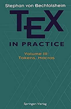 Tex in Practice: Volume 3: Tokens, Macros 9780387975979