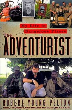 The Adventurist: A Life in Dangerous Places 9780385495677
