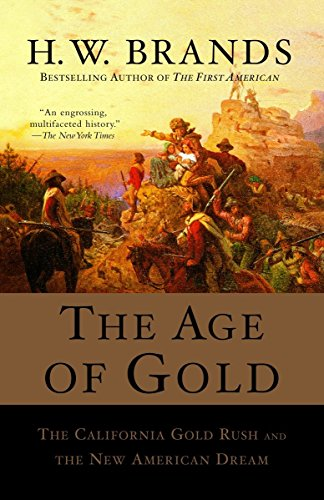 The Age of Gold: The California Gold Rush and the New American Dream 9780385720885