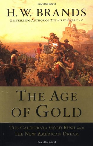 The Age of Gold: The California Gold Rush and the New American Dream 9780385502160