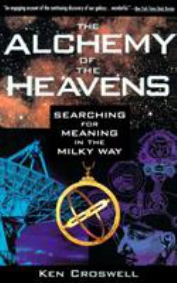 The Alchemy of the Heavens: Searching for Meaning in the Milky Way 9780385472142