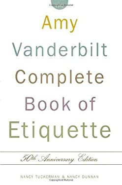 The Amy Vanderbilt Complete Book of Etiquette: 50th Anniversay Edition 9780385413428