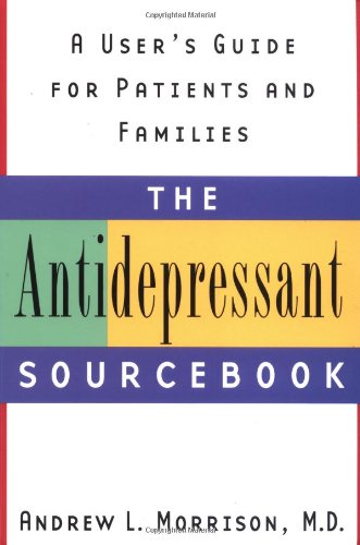 The Antidepressant Sourcebook: A User's Guide for Patients and Families 9780385496650