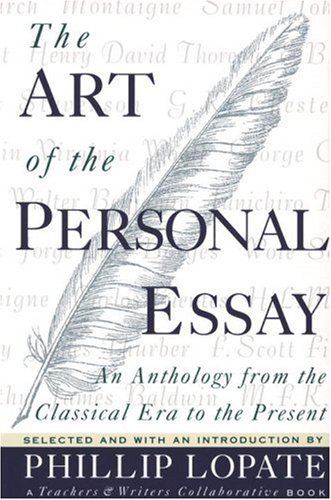 The Art of the Personal Essay: An Anthology from the Classical Era to the Present 9780385423397
