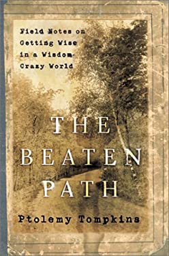 The Beaten Path: Field Notes on Getting Wise in a Wisdom-Crazy World 9780380978229