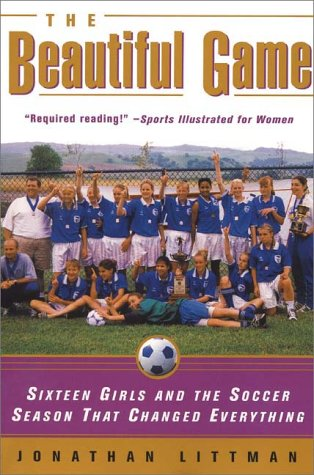 The Beautiful Game: Sixteen Girls and the Soccer Season That Changed Everything 9780380808601