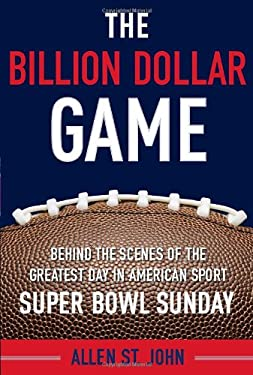 The Billion Dollar Game: Behind-The-Scenes of the Greatest Day in American Sport - Super Bowl Sunday 9780385523547