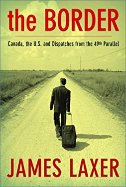 The Border: Canada, the Us and Dispatches from the 49th Parallel 9780385659819