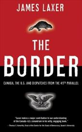 The Border: Canada, the Us and Dispatches from the 49th Parallel
