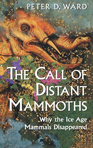 The Call of Distant Mammoths: Why the Ice Age Mammals Disappeared 9780387949154