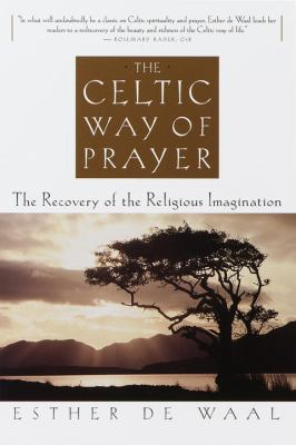 The Celtic Way of Prayer: The Recovery of the Religious Imagination 9780385493741