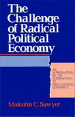 The Challenge of Radical Political Economy: An Introduction to the Alternatives to Neo-Classical Economics 9780389208945