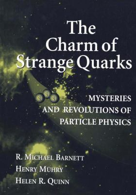 The Charm of Strange Quarks: Mysteries and Revolutions of Particle Physics 9780387988979