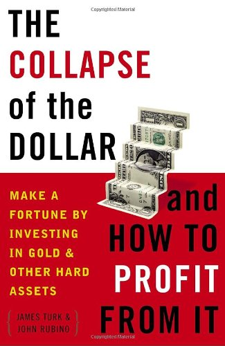 The Collapse of the Dollar and How to Profit from It: Make a Fortune by Investing in Gold and Other Hard Assets 9780385512244