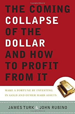 The Coming Collapse of the Dollar and How to Profit from It: Make a Fortune by Investing in Gold and Other Hard Assets 9780385512237