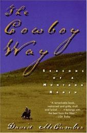 The Cowboy Way: Seasons of a Montana Ranch - McCumber, David