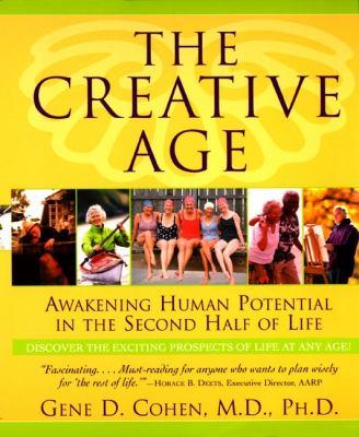 The Creative Age: Awakening Human Potential in the Second Half of Life 9780380800711