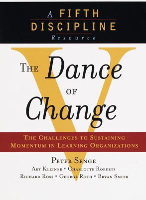 The Dance of Change: The Challenges to Sustaining Momentum in a Learning Organization 9780385493222