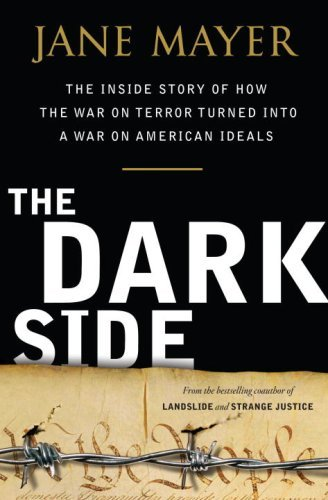 The Dark Side: The Inside Story of How the War on Terror Turned Into a War on American Ideals 9780385526395