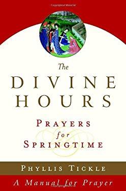 The Divine Hours: Prayers for Springtime: A Manual for Prayer 9780385505574