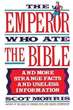 The Emperor Who Ate the Bible: And More Strange Facts and Useless Information 9780385267557