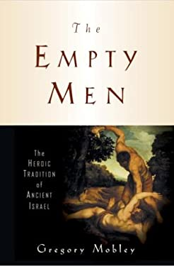 The Empty Men: The Heroic Tradition of Ancient Israel 9780385498517