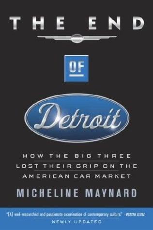 The End of Detroit: How the Big Three Lost Their Grip on the American Car Market 9780385507707
