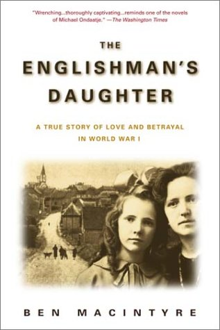 The Englishman's Daughter: A True Story of Love and Betrayal in World War I 9780385336796