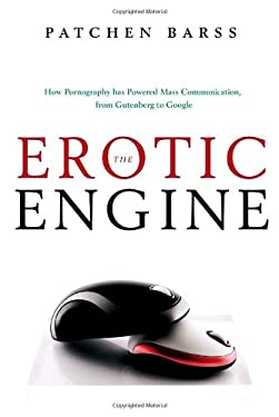The Erotic Engine: How Pornography Has Powered Mass Communication, from Gutenberg to Google 9780385667364