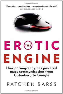 The Erotic Engine: How Pornography Has Powered Mass Communication from Gutenberg to Google