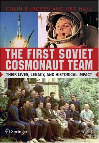 The First Soviet Cosmonaut Team: Their Lives, Legacy, and Historical Impact 9780387848235