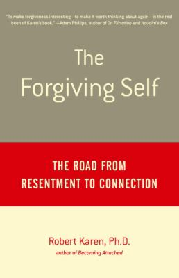 The Forgiving Self: The Road from Resentment to Connection 9780385488747