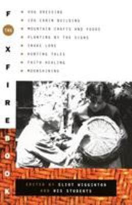The Foxfire Book: Hog Dressing, Log Cabin Building, Mountain Crafts and Foods, Planting by the Signs, Snake Lore, Hunting Tales, Faith H 9780385073530