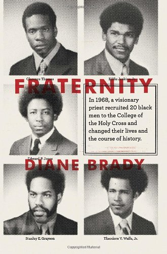 Fraternity: In 1968, a Visionary Priest Recruited 20 Black Men to the College of the Holy Cross and Changed Their Lives and the Co 9780385524742