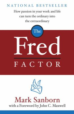 The Fred Factor: How Passion in Your Work and Life Can Turn the Ordinary Into the Extraordinary 9780385513517