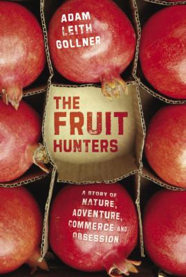 The Fruit Hunters: A Story of Nature, Adventure, Commerce and Obsession 9780385662673