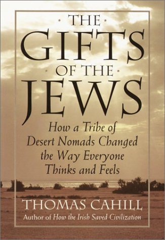 The Gifts of the Jews: How a Tribe of Desert Nomads Changed the Way Everyone Thinks and Feels 9780385482486