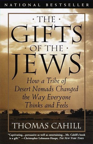 The Gifts of the Jews: How a Tribe of Desert Nomads Changed the Way Everyone Thinks and Feels 9780385482493