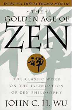 The Golden Age of Zen: The Classic Work on the Foundation of Zen Philosophy 9780385479936