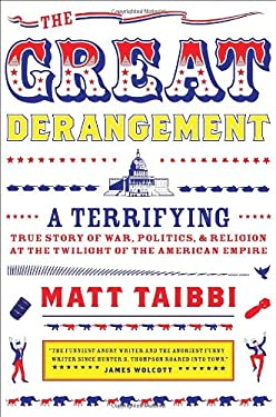The Great Derangement: A Terrifying True Story of War, Politics, and Religion at the Twilight of the American Empire 9780385520348