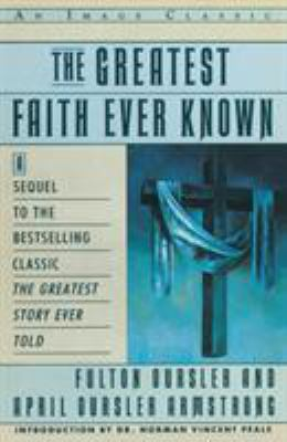 The Greatest Faith Ever Known: The Story of the Men Who First Spread the Religion of Jesus and of the Momentous Times in Which They Lived 9780385411486