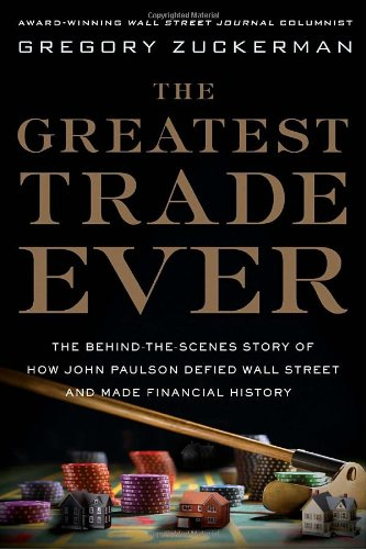 The Greatest Trade Ever: The Behind-The-Scenes Story of How John Paulson Defied Wall Street and Made Financial History 9780385529914