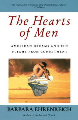 The Hearts of Men: American Dreams and the Flight from Commitment 9780385176156