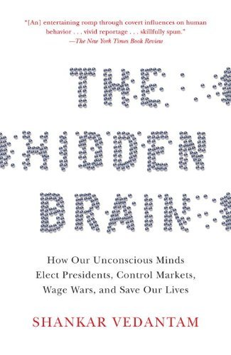 The Hidden Brain: How Our Unconscious Minds Elect Presidents, Control Markets, Wage Wars, and Save Our Lives 9780385525220