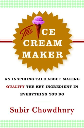 The Ice Cream Maker: An Inspiring Tale about Making Quality the Key Ingredient in Everything You Do 9780385514781