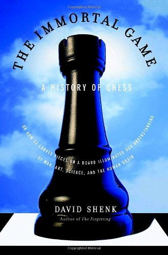 The Immortal Game: A History of Chess, or How 32 Carved Pieces on a Board Illuminated Our Understanding of War, Art, Science and the Huma 9780385510103