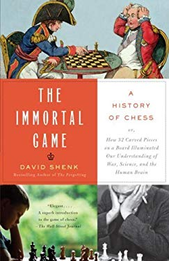 The Immortal Game: Or How 32 Carved Pieces on a Board Illuminated Our Understanding of War, Art, Science, and the Human Brain 9780385662277